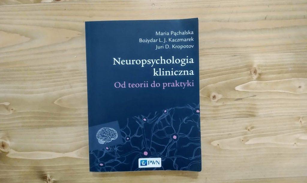 """Okładka książki """"Neuropsychologia kliniczna. Od teorii do praktyki""""."""