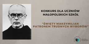 """Na szarym tle po lewej stronie portret św. Maksymiliana Marii Kolbego, po prawej stronie napis Konkurs dla uczniów małopolskich szkół """"Święty Maksymilian patronem trudnych wyborów"""""""